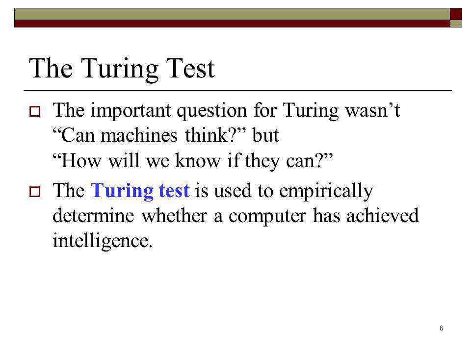 The Turing Test The important question for Turing wasn't Can machines think but How will we know if they can
