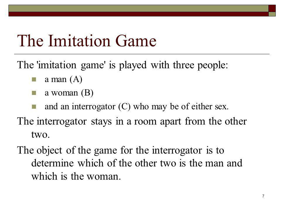 The Imitation Game The imitation game is played with three people:
