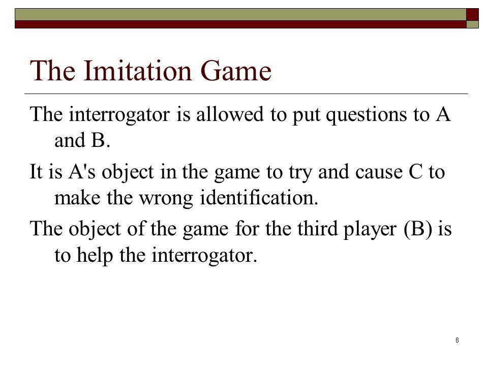 The Imitation Game The interrogator is allowed to put questions to A and B.