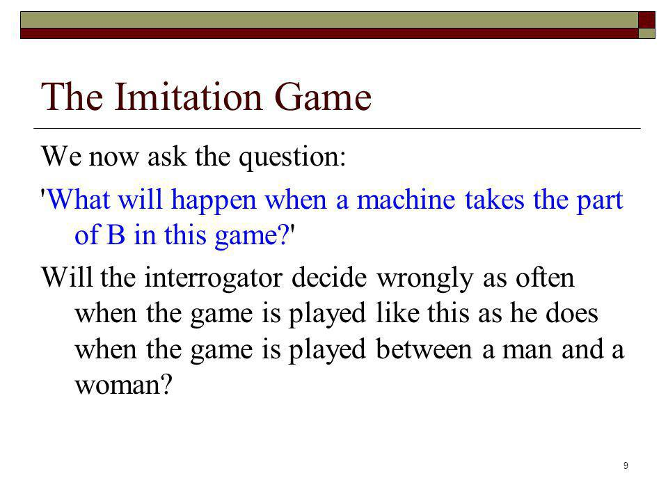 The Imitation Game We now ask the question: