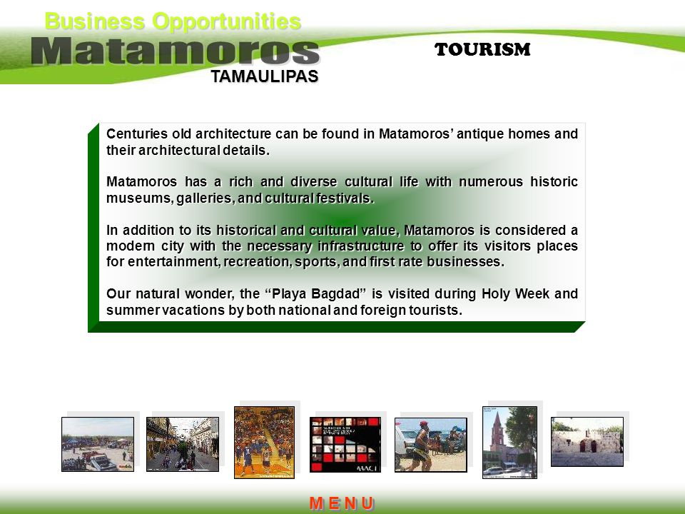 TOURISM Centuries old architecture can be found in Matamoros' antique homes and their architectural details.