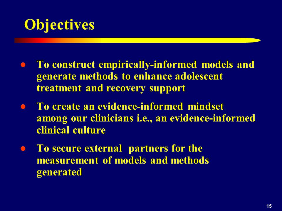 Objectives To construct empirically-informed models and generate methods to enhance adolescent treatment and recovery support.