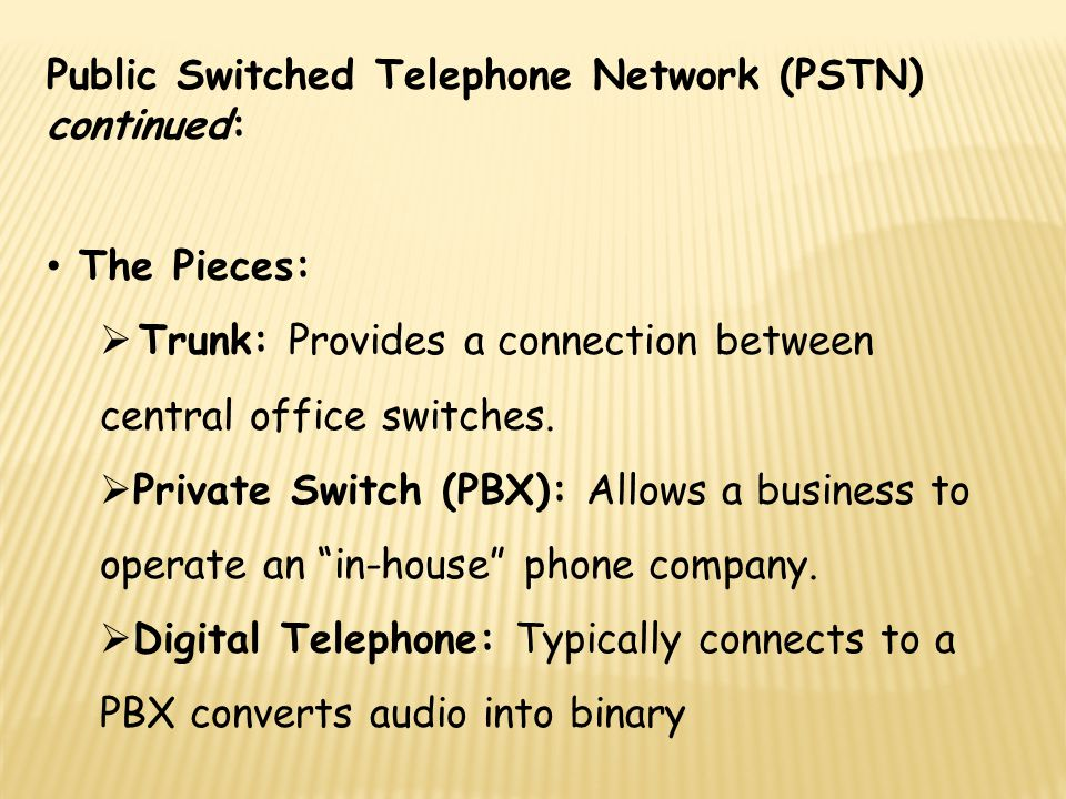 Public Switched Telephone Network (PSTN) continued: