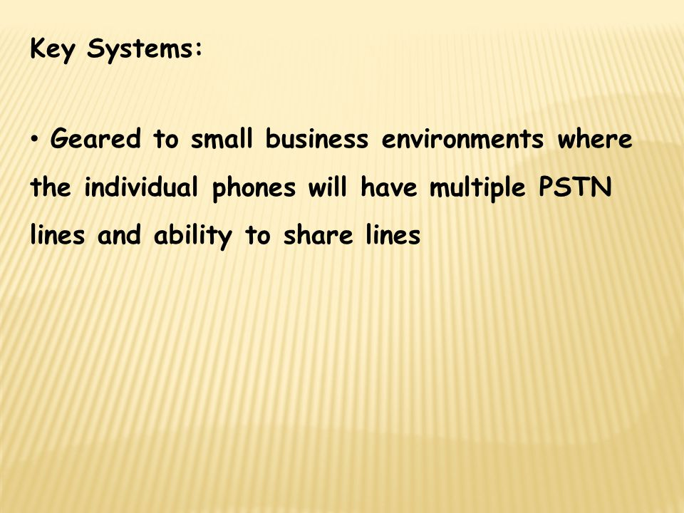 Key Systems: Geared to small business environments where the individual phones will have multiple PSTN lines and ability to share lines.