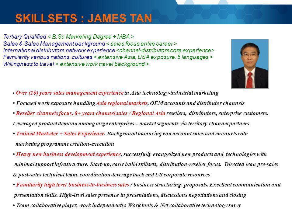 SKILLSETS : JAMES TAN Tertiary Qualified < B.Sc Marketing Degree + MBA > Sales & Sales Management background < sales focus entire career >