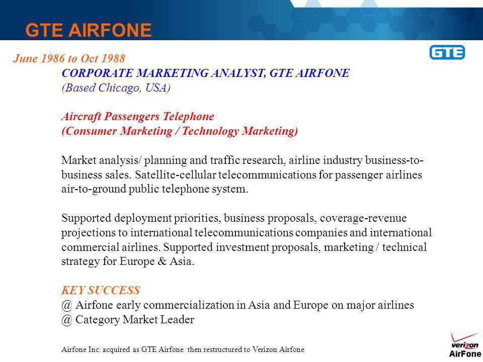 GTE AIRFONE June 1986 to Oct 1988. CORPORATE MARKETING ANALYST, GTE AIRFONE. (Based Chicago, USA)