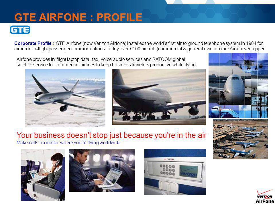 GTE AIRFONE : PROFILE Corporate Profile : GTE Airfone (now Verizon Airfone) installed the world's first air-to-ground telephone system in 1984 for.
