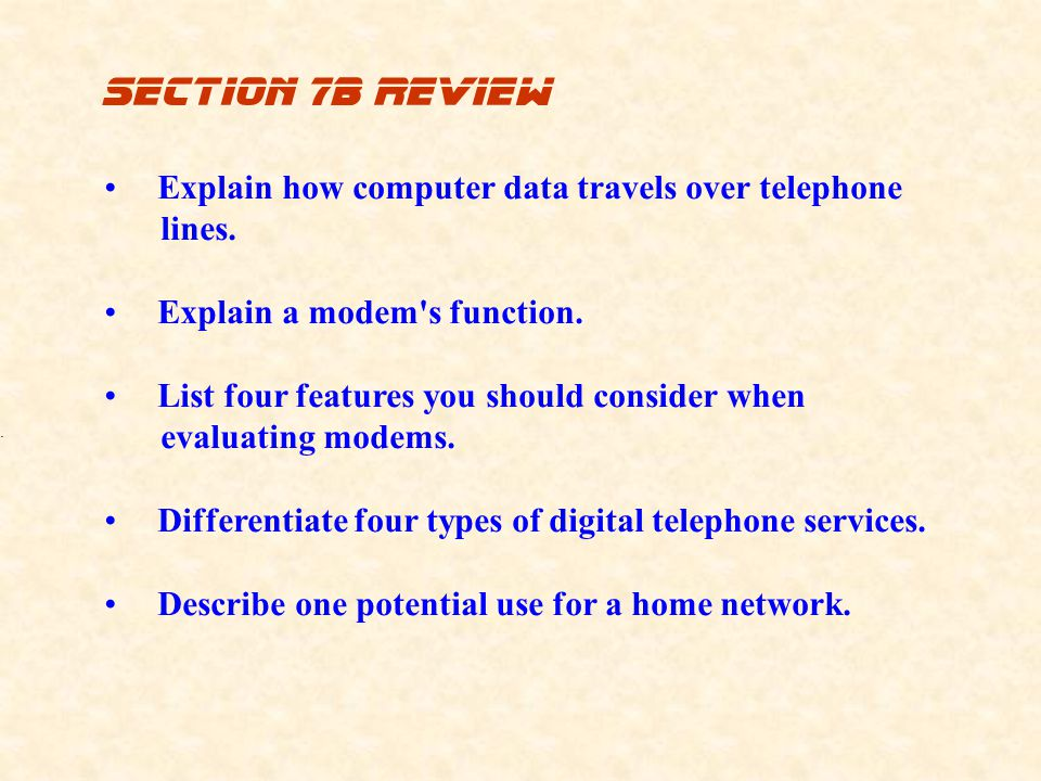 Section 7b review Explain how computer data travels over telephone lines. Explain a modem s function.