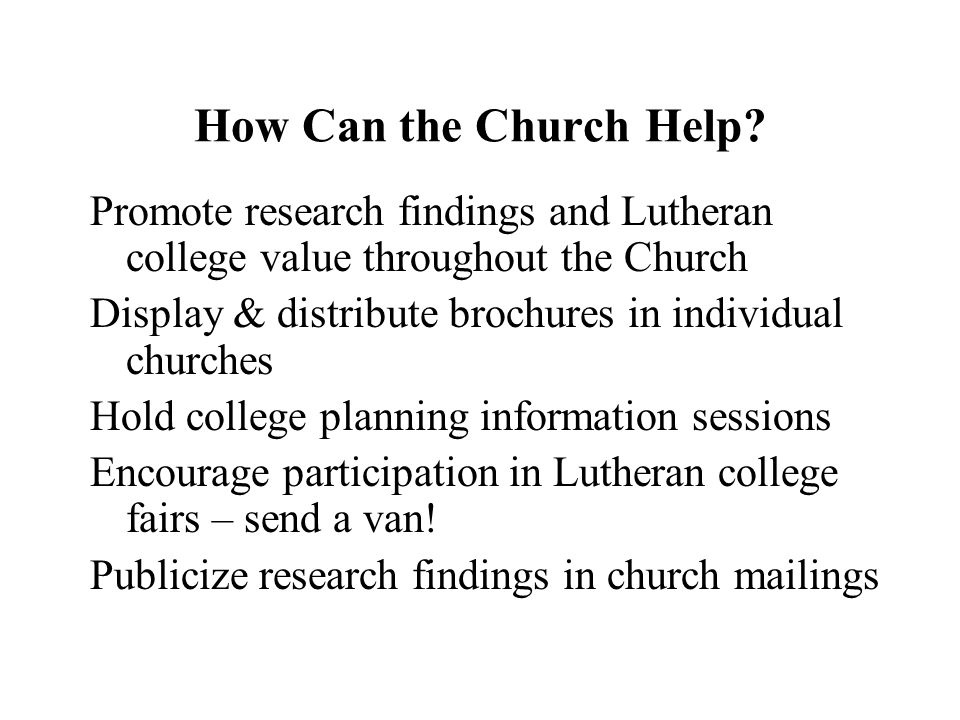How Can the Church Help Promote research findings and Lutheran college value throughout the Church.