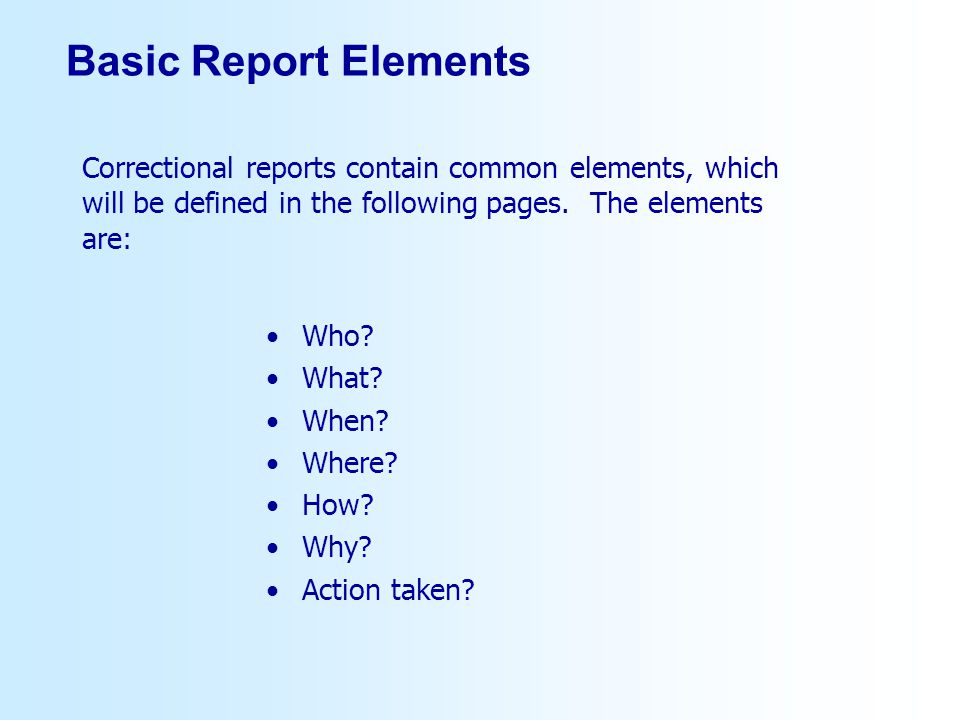 Basic Report Elements Correctional reports contain common elements, which will be defined in the following pages. The elements are: