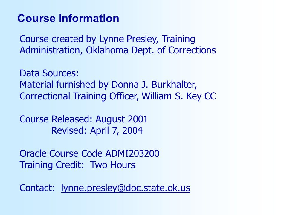 Course Information Course created by Lynne Presley, Training Administration, Oklahoma Dept. of Corrections Data Sources: