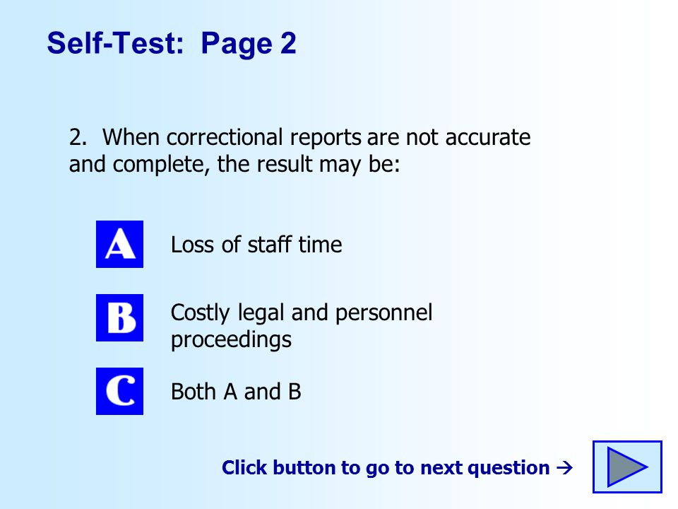 Self-Test: Page 2 2. When correctional reports are not accurate and complete, the result may be: Loss of staff time.