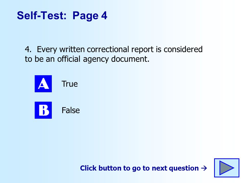 Self-Test: Page 4 4. Every written correctional report is considered to be an official agency document.