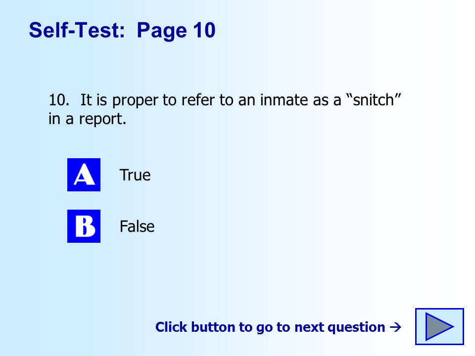 Self-Test: Page 10 10. It is proper to refer to an inmate as a snitch in a report. True. False.