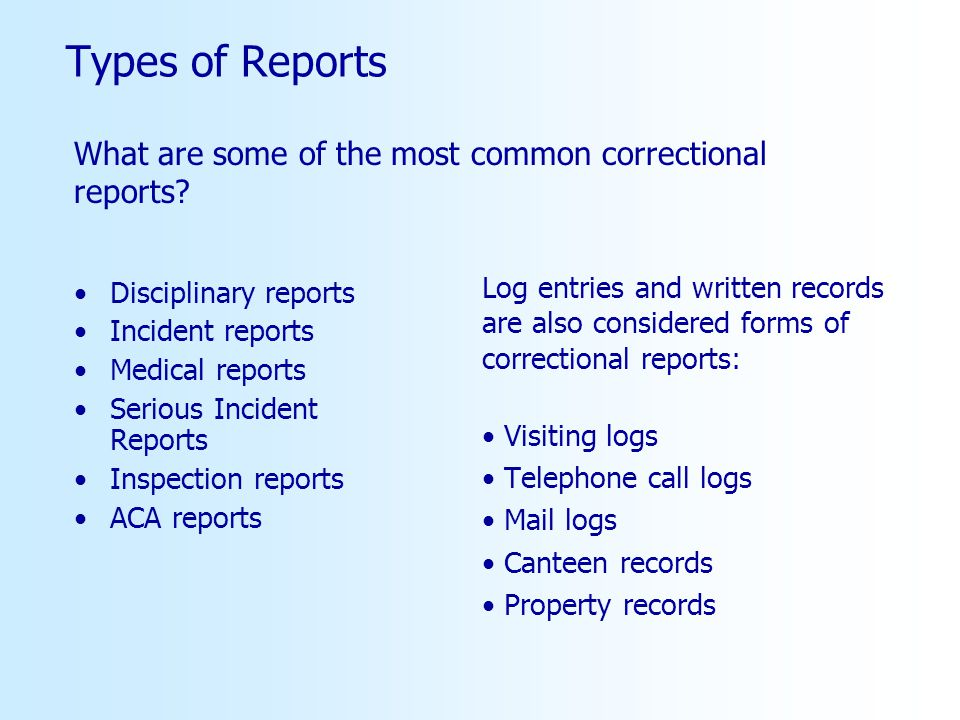 Types of Reports What are some of the most common correctional reports