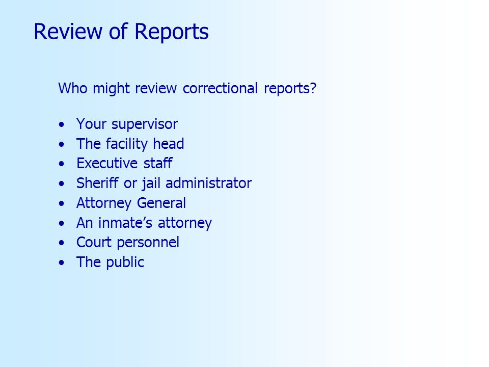 Review of Reports Who might review correctional reports