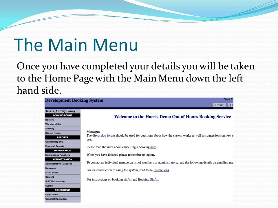 The Main Menu Once you have completed your details you will be taken to the Home Page with the Main Menu down the left hand side.