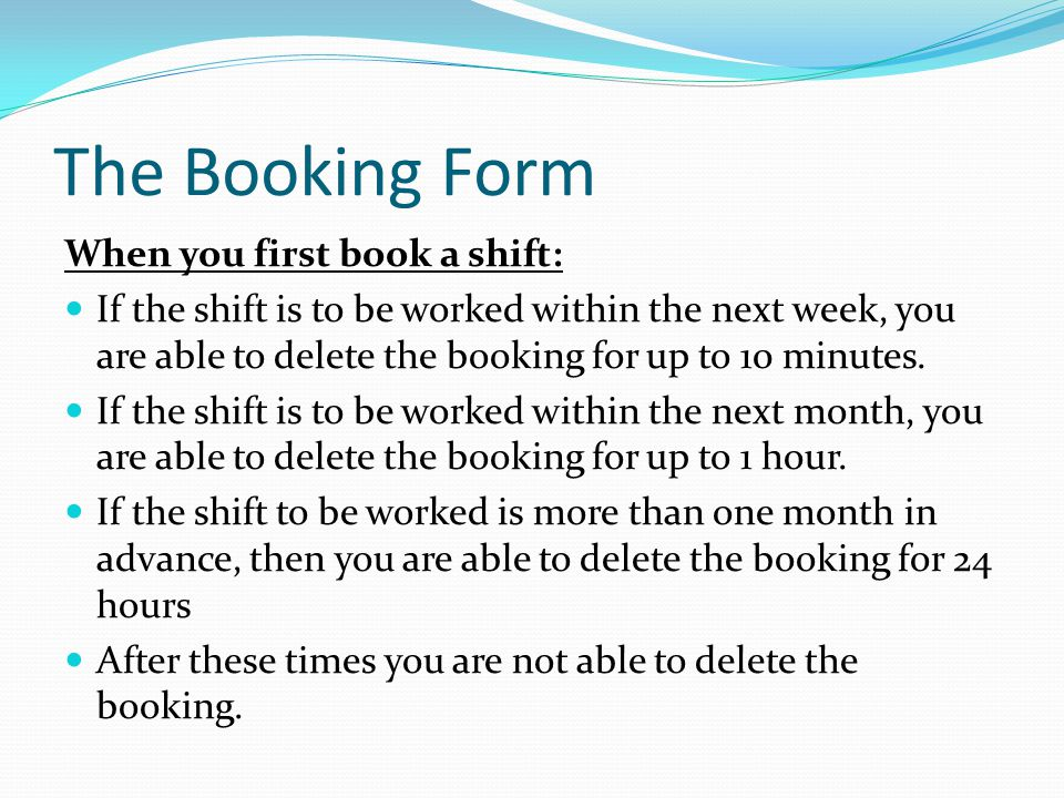 The Booking Form When you first book a shift: