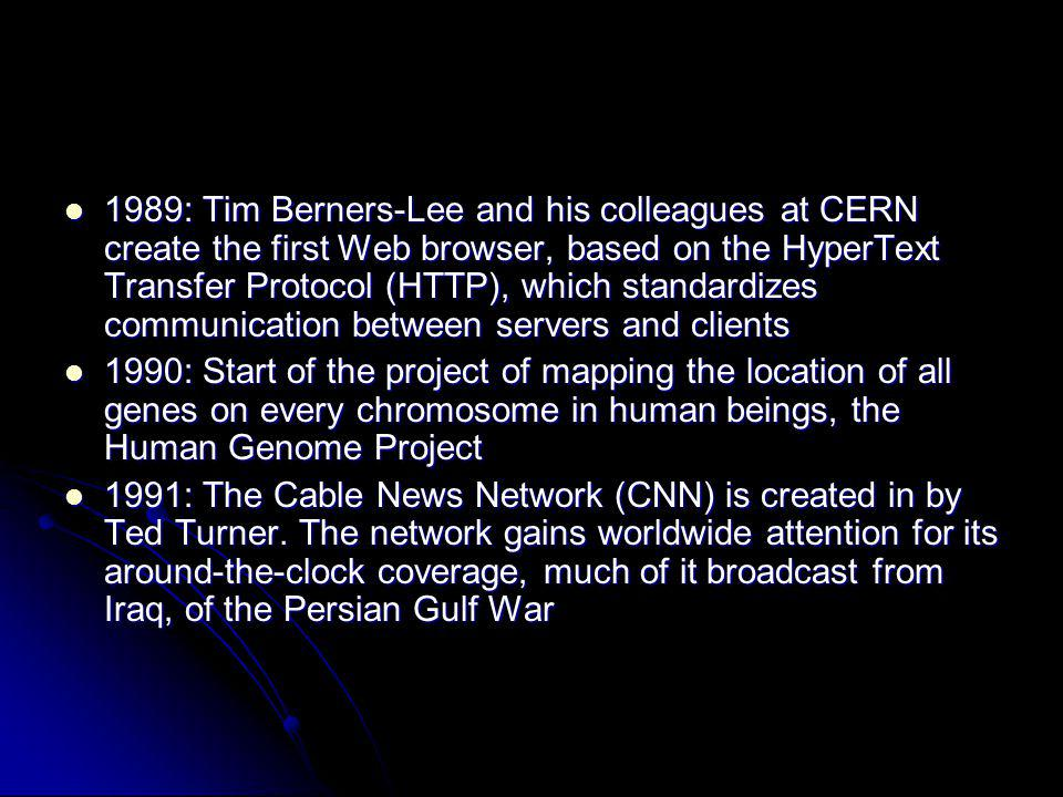 1989: Tim Berners-Lee and his colleagues at CERN create the first Web browser, based on the HyperText Transfer Protocol (HTTP), which standardizes communication between servers and clients