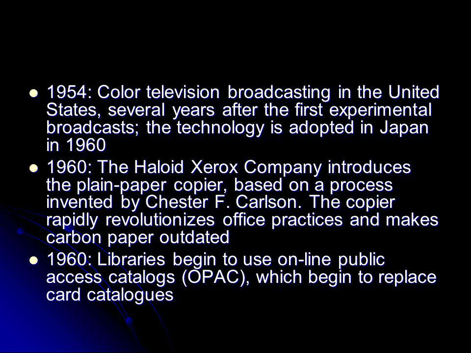 1954: Color television broadcasting in the United States, several years after the first experimental broadcasts; the technology is adopted in Japan in 1960