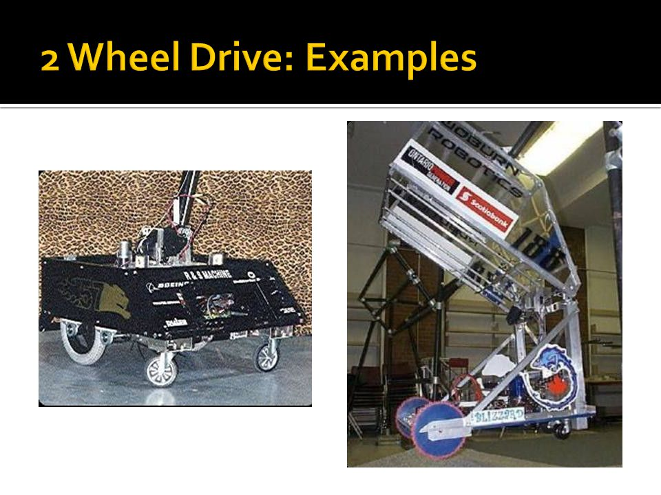 2 Wheel Drive: Examples