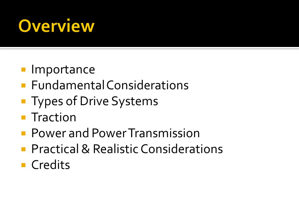 Overview Importance Fundamental Considerations Types of Drive Systems