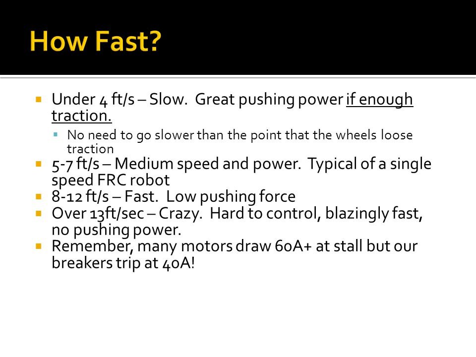 How Fast Under 4 ft/s – Slow. Great pushing power if enough traction.