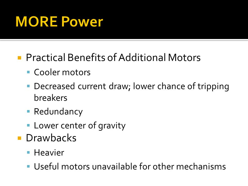MORE Power Practical Benefits of Additional Motors Drawbacks