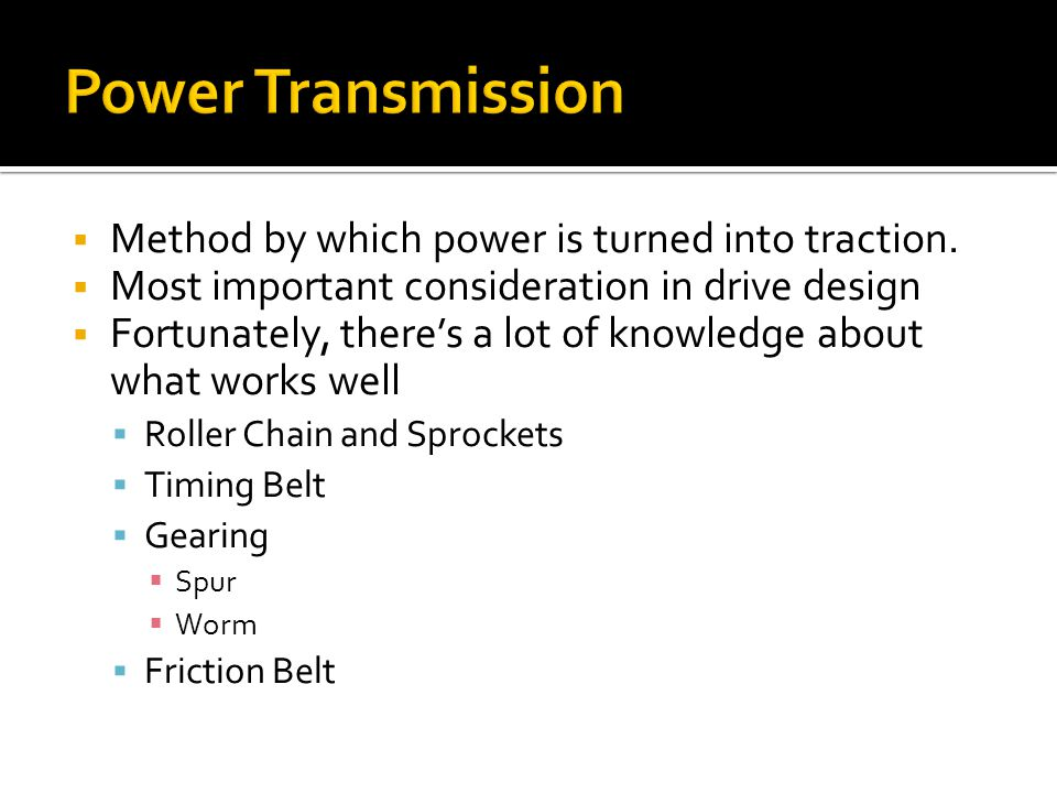 Power Transmission Method by which power is turned into traction.