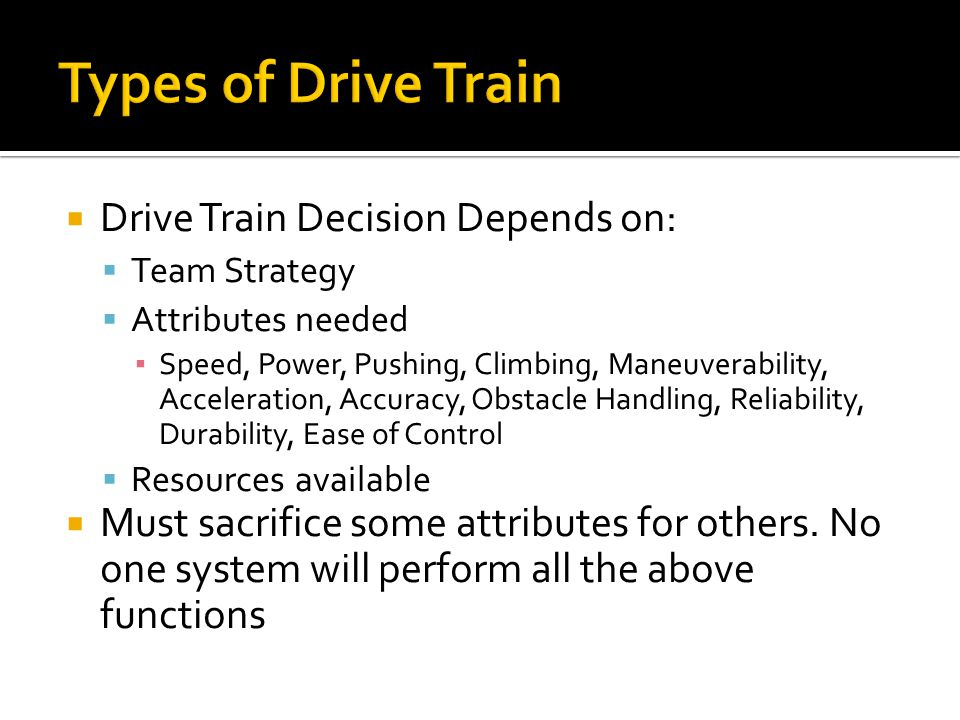 Types of Drive Train Drive Train Decision Depends on: