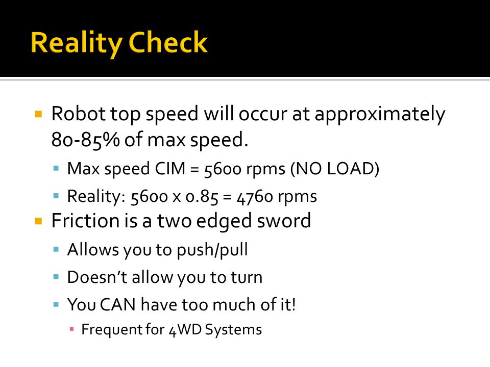 Reality Check Robot top speed will occur at approximately 80-85% of max speed. Max speed CIM = 5600 rpms (NO LOAD)