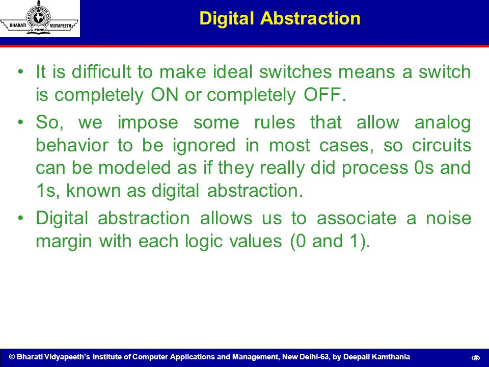 Digital Abstraction It is difficult to make ideal switches means a switch is completely ON or completely OFF.