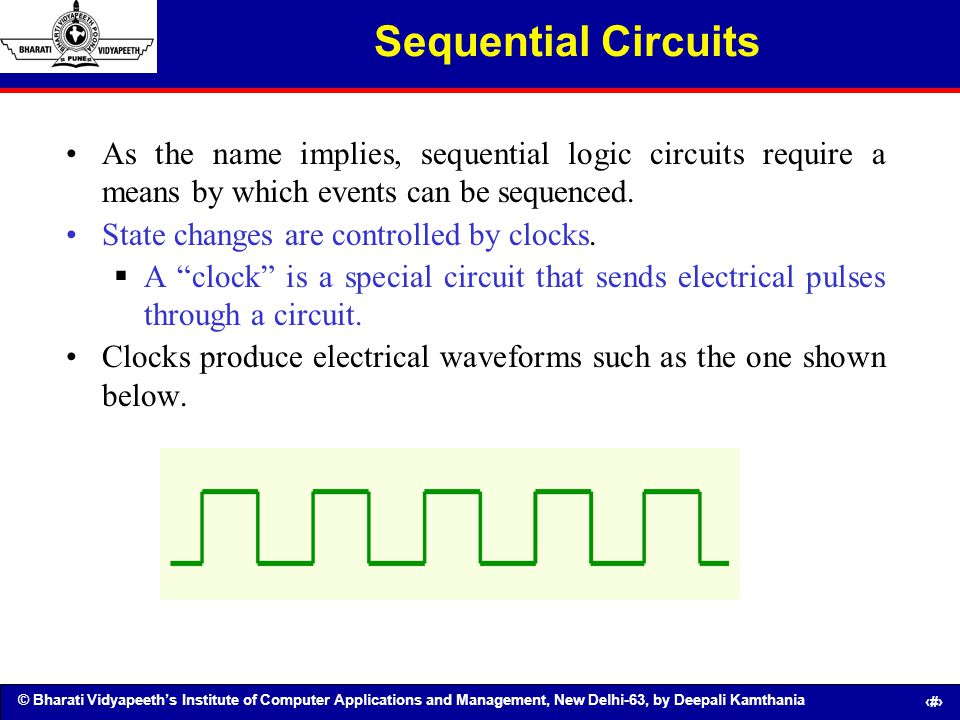 Sequential Circuits As the name implies, sequential logic circuits require a means by which events can be sequenced.
