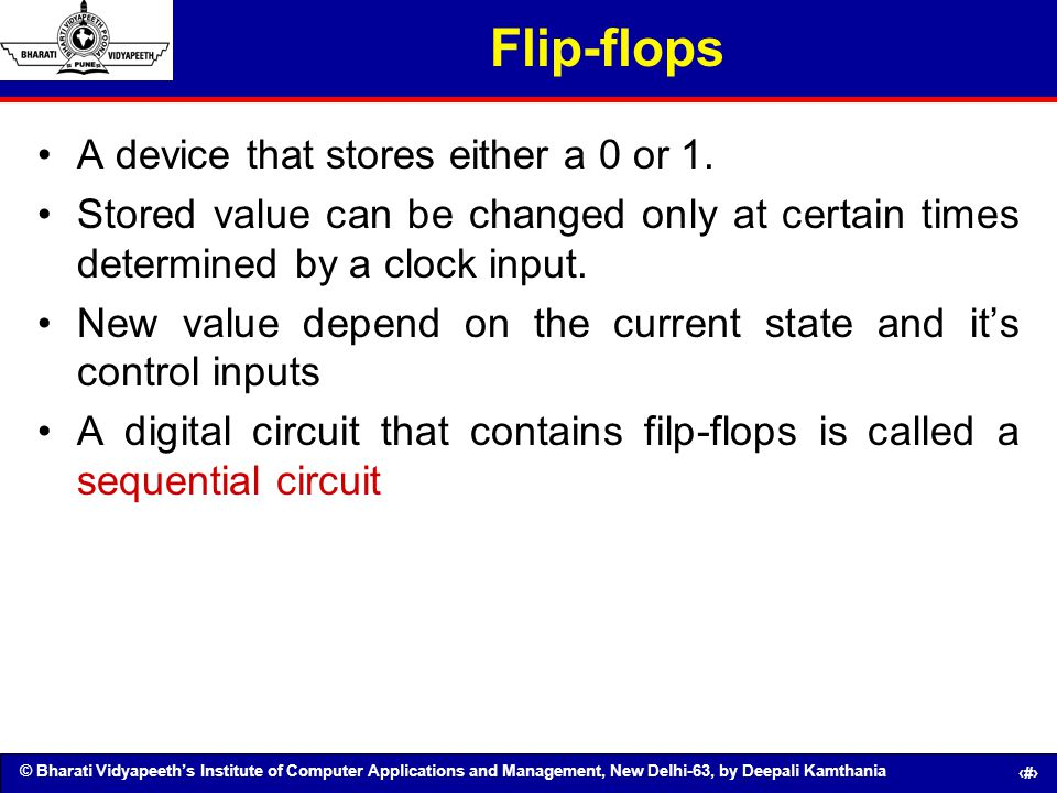 Flip-flops A device that stores either a 0 or 1.