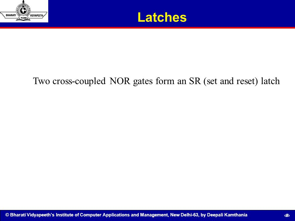 Latches Two cross-coupled NOR gates form an SR (set and reset) latch