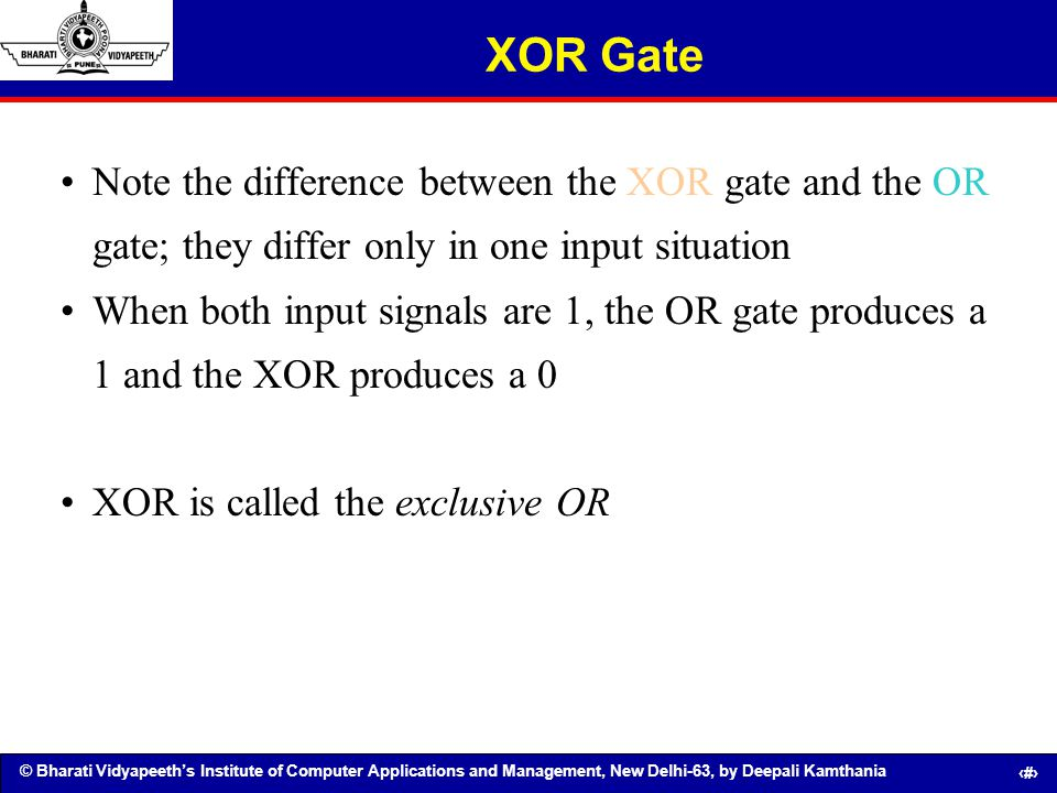 XOR Gate Note the difference between the XOR gate and the OR