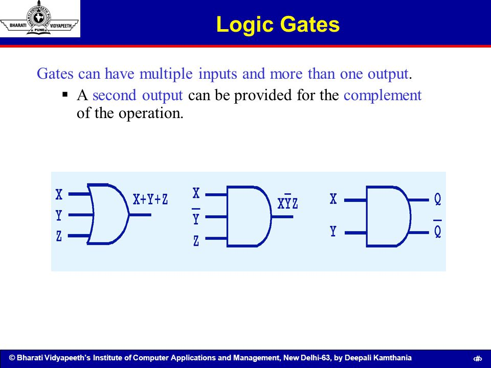 Logic Gates Gates can have multiple inputs and more than one output.