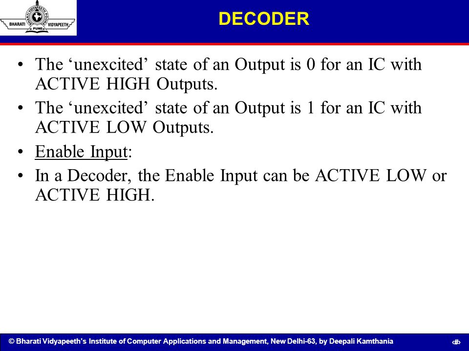 DECODER The 'unexcited' state of an Output is 0 for an IC with ACTIVE HIGH Outputs.