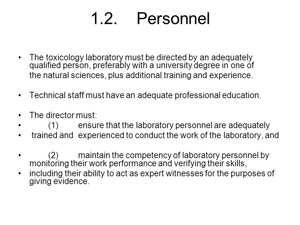 1.2. Personnel The toxicology laboratory must be directed by an adequately qualified person, preferably with a university degree in one of.