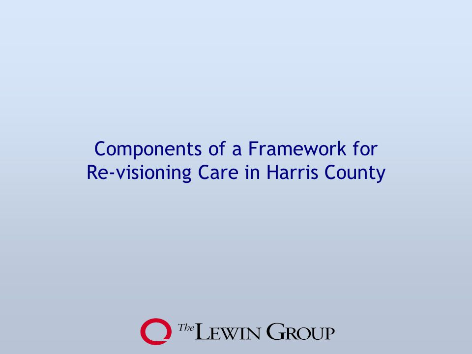 Components of a Framework for Re-visioning Care in Harris County
