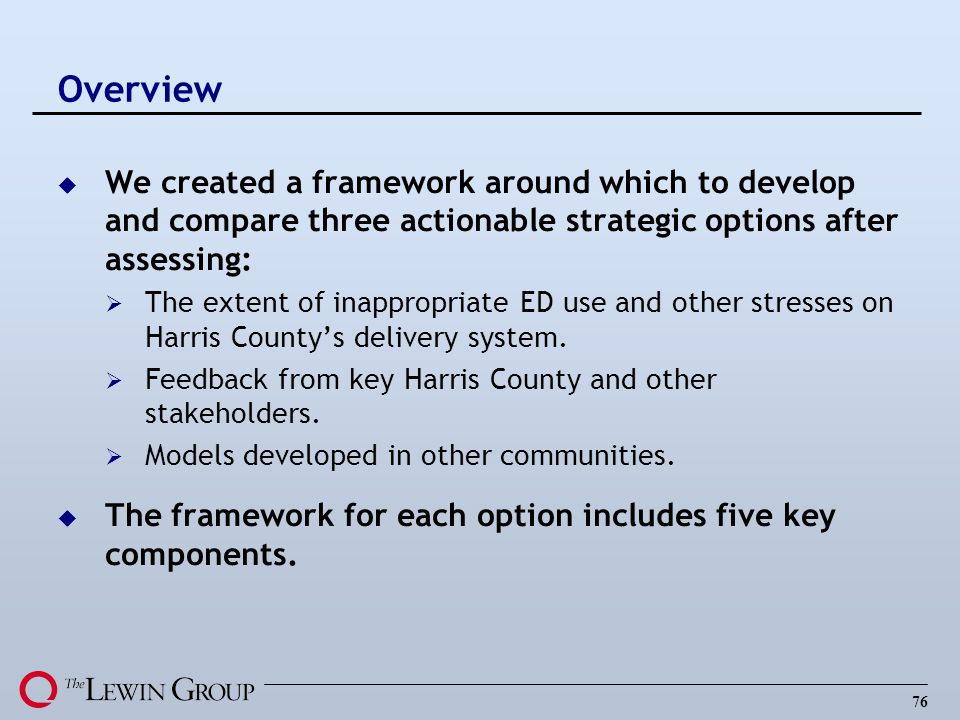 Overview We created a framework around which to develop and compare three actionable strategic options after assessing: