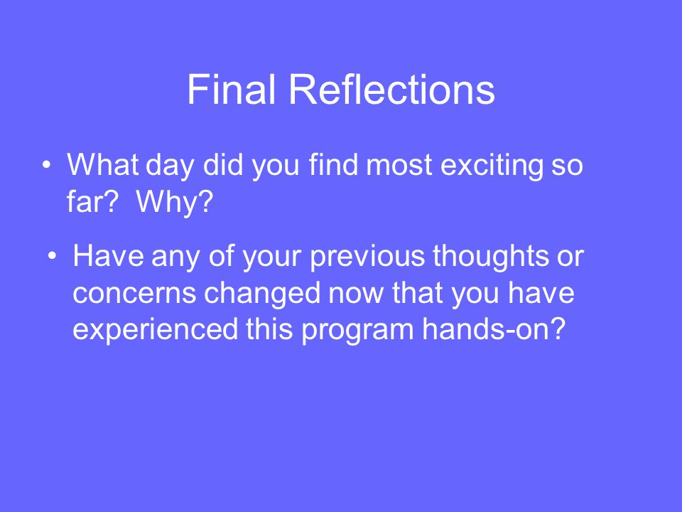 Final Reflections What day did you find most exciting so far Why