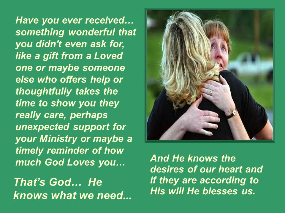 That's God… He knows what we need...
