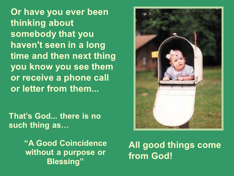 A Good Coincidence without a purpose or Blessing