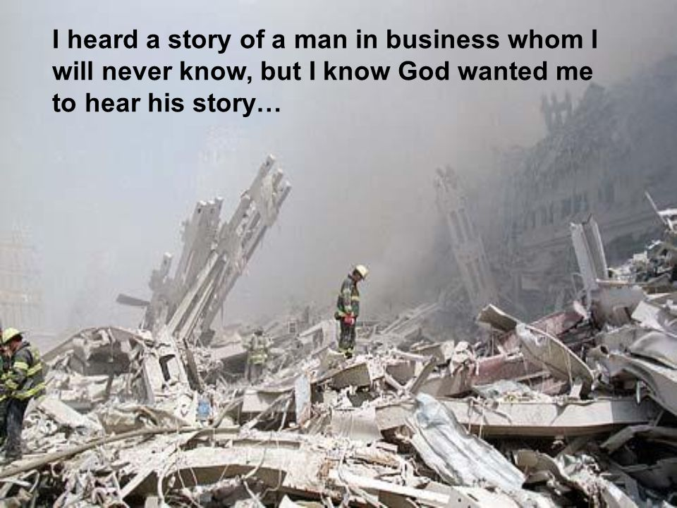 I heard a story of a man in business whom I will never know, but I know God wanted me to hear his story…