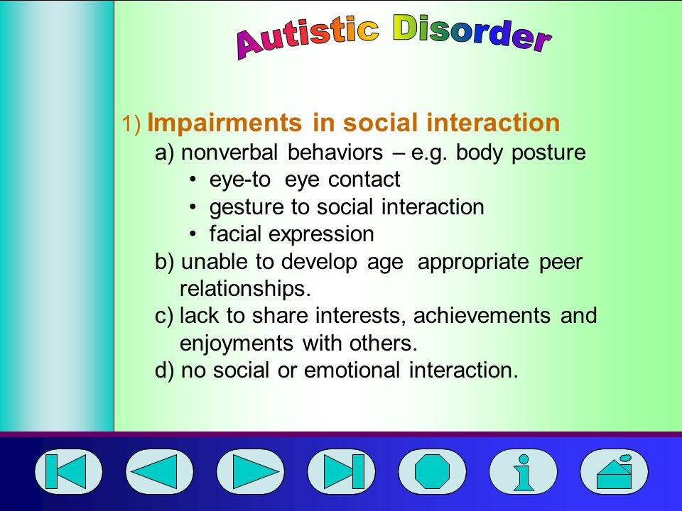 Autistic Disorder 1) Impairments in social interaction