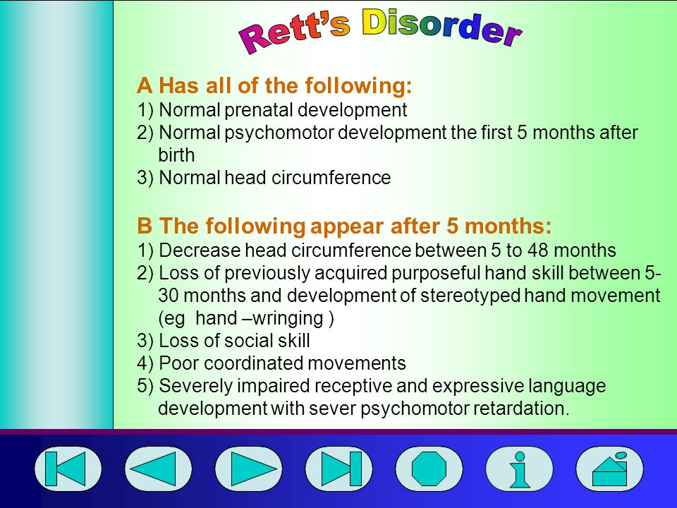 Rett's Disorder A Has all of the following: