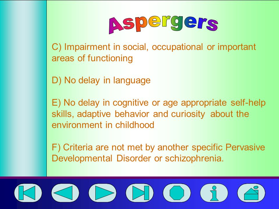 Aspergers C) Impairment in social, occupational or important areas of functioning. D) No delay in language.