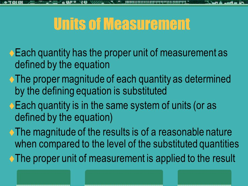 Units of Measurement Each quantity has the proper unit of measurement as defined by the equation.