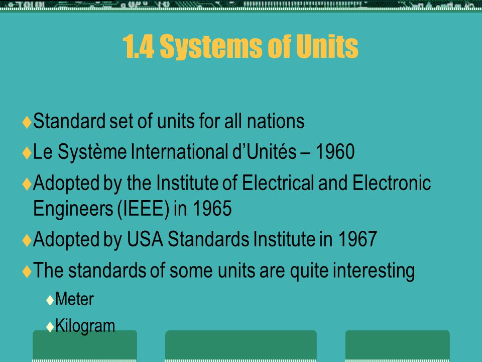 1.4 Systems of Units Standard set of units for all nations